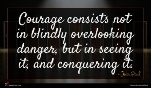 Jean Paul quote : Courage consists not in ...