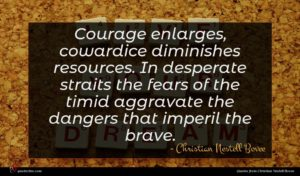 Christian Nestell Bovee quote : Courage enlarges cowardice diminishes ...