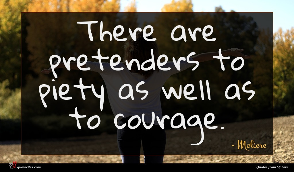There are pretenders to piety as well as to courage.
