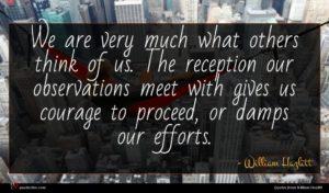 William Hazlitt quote : We are very much ...