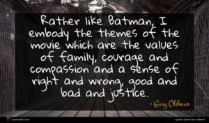 Gary Oldman quote : Rather like Batman I ...