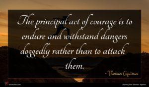 Thomas Aquinas quote : The principal act of ...
