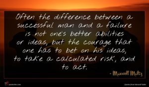 Maxwell Maltz quote : Often the difference between ...