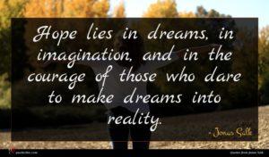 Jonas Salk quote : Hope lies in dreams ...
