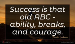 Charles Luckman quote : Success is that old ...