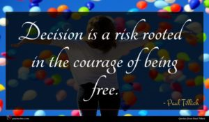 Paul Tillich quote : Decision is a risk ...