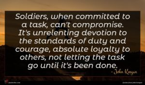 John Keegan quote : Soldiers when committed to ...