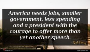 Rick Perry quote : America needs jobs smaller ...