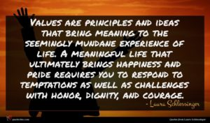 Laura Schlessinger quote : Values are principles and ...