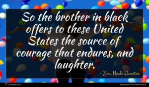 Zora Neale Hurston quote : So the brother in ...