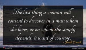 Joseph Conrad quote : The last thing a ...