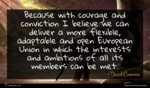 David Cameron quote : Because with courage and ...