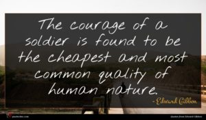 Edward Gibbon quote : The courage of a ...