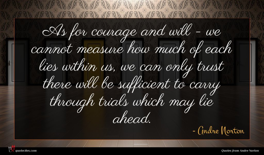 Photo of Andre Norton quote : As for courage and …