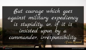 Erwin Rommel quote : But courage which goes ...