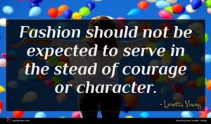 Loretta Young quote : Fashion should not be ...
