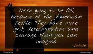 Joe Biden quote : We're going to be ...