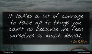 Zoe Saldana quote : It takes a lot ...