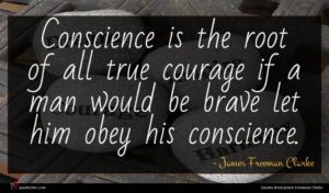 James Freeman Clarke quote : Conscience is the root ...
