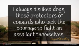 August Strindberg quote : I always disliked dogs ...