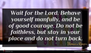 Thomas a Kempis quote : Wait for the Lord ...