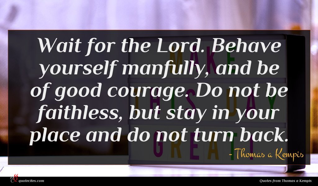 Photo of Thomas a Kempis quote : Wait for the Lord …