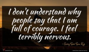 Aung San Suu Kyi quote : I don't understand why ...