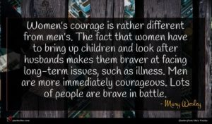 Mary Wesley quote : Women's courage is rather ...