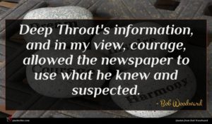 Bob Woodward quote : Deep Throat's information and ...
