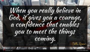 Della Reese quote : When you really believe ...