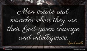Jean Anouilh quote : Men create real miracles ...
