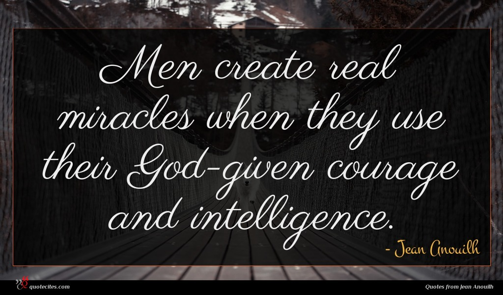 Photo of Jean Anouilh quote : Men create real miracles …