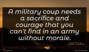 Jalal Talabani quote : A military coup needs ...