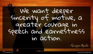 Sarojini Naidu quote : We want deeper sincerity ...