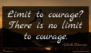 Gabriele D'Annunzio quote : Limit to courage There ...