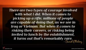 Daniel Ellsberg quote : There are two types ...