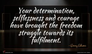 Gerry Adams quote : Your determination selflessness and ...