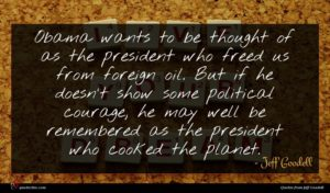 Jeff Goodell quote : Obama wants to be ...
