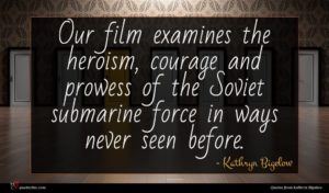 Kathryn Bigelow quote : Our film examines the ...