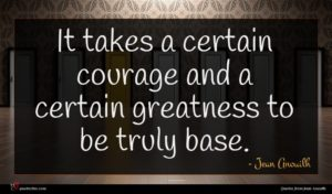 Jean Anouilh quote : It takes a certain ...