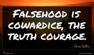 Hosea Ballou quote : Falsehood is cowardice the ...