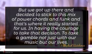 Michael Hutchence quote : But we got up ...