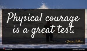 Oriana Fallaci quote : Physical courage is a ...