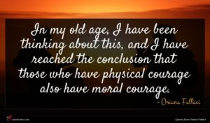 Oriana Fallaci quote : In my old age ...