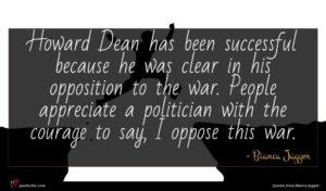 Bianca Jagger quote : Howard Dean has been ...