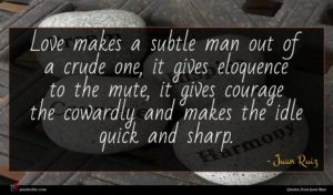 Juan Ruiz quote : Love makes a subtle ...