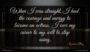 Kirstie Alley quote : When I was straight ...