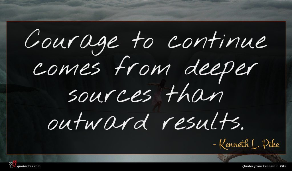 Courage to continue comes from deeper sources than outward results.