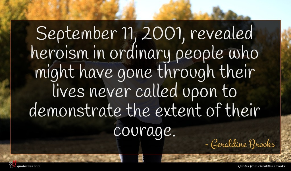 September 11, 2001, revealed heroism in ordinary people who might have gone through their lives never called upon to demonstrate the extent of their courage.
