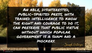 Joseph Pulitzer quote : An able disinterested public-spirited ...